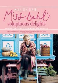 Sophie Dahl - Miss Dahl's Voluptuous Delights: Recipes for Every Season, Mood, and Appetite / Чувственные наслаждения мисс Даль: рецепты на все сезоны, настроения и аппетит [2010, ePub, ENG]
