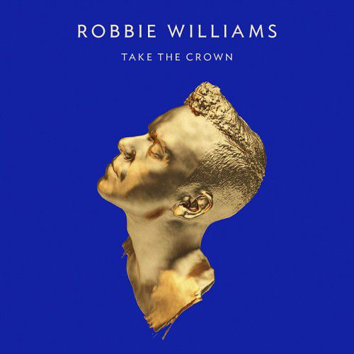 Robbie Williams - Take The Crown [2012] (Deluxe Edition)