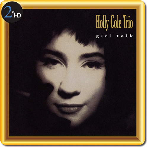 [TR24][OF] Holly Cole Trio - Girl Talk (Reissue) - 1990/2013 (Vocal Jazz)