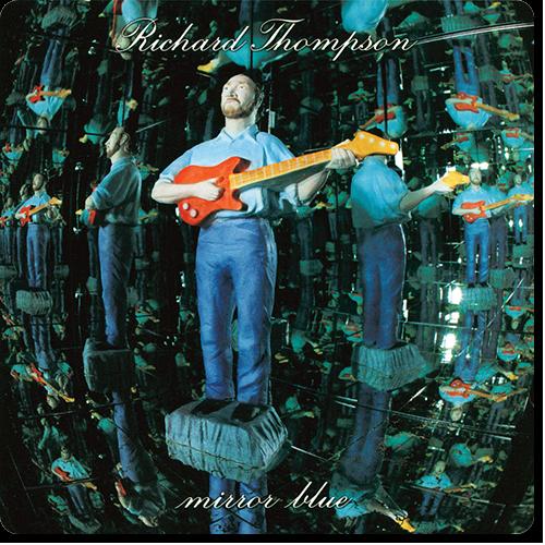 [TR24][OF] Richard Thompson - Mirror Blue (Reissue) - 1994 / 2016 (Folk-Rock)