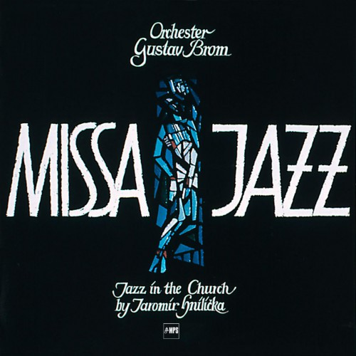 [TR24][OF] Orchester Gustav Brom - Missa Jazz (Jazz In The Church by Jaromir Hnilicka) (Remastered) - 1969/2016 (Big Band)