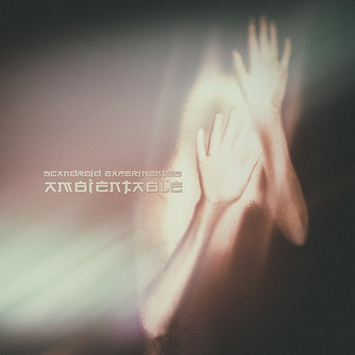 ScAnDroid Experiment's - Ambientable (2017) Авторская раздача [MP3|320 Kbps] <Ambient, Experimental, Electronic>