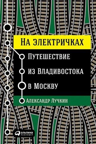 Александр Лучкин - На электричках: Путешествие из Владивостока в Москву (2017) FB2