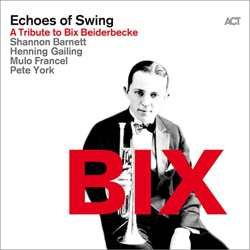 [TR24][OF] Echoes Of Swing - BIX: A Tribute To Bix Beiderbecke - 2016 (Dixieland)