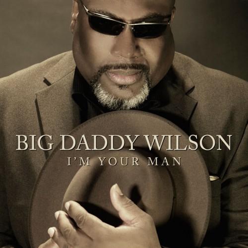 [TR24][OF] Big Daddy Wilson - Im Your Man - 2013 (Blues)