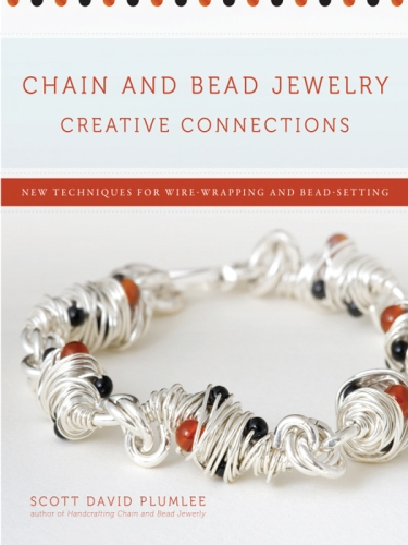 Scott David Plumlee - Chain and Bead Jewelry Creative Connections:New Techniques for Wire-Wrapping and Bead-Setting / Креативные соединения в украшениях из цепочек и бусин [2009, EPUB / PDF, ENG]
