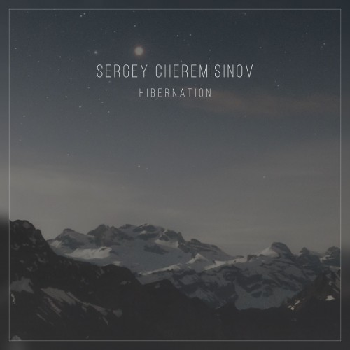 Sergey Cheremisinov - Hibernation (2017) [MP3|320 Kbps] <Ambient, Neoclassical>