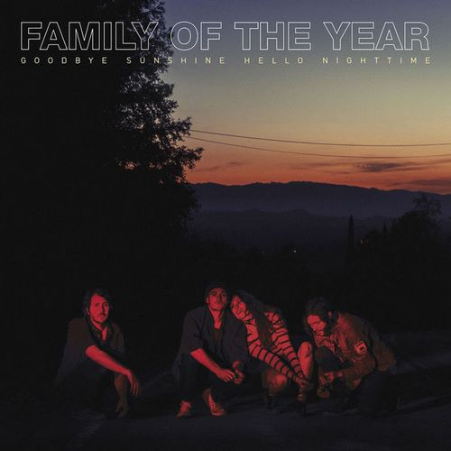 Family of the Year - Goodbye Sunshine, Hello Nighttime (2018)