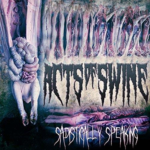 (Death Metal) Acts of Swine - Sadistically Speaking - 2018, MP3, 320 kbps