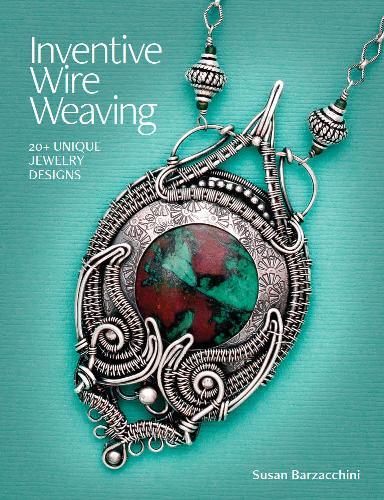 Susan Barzacchini - Inventive Wire Weaving: 20+ unique jewelry designs / Изобретательное проволочное витье: 20+ уникальных дизайнов украшений [2018, PDF, ENG]