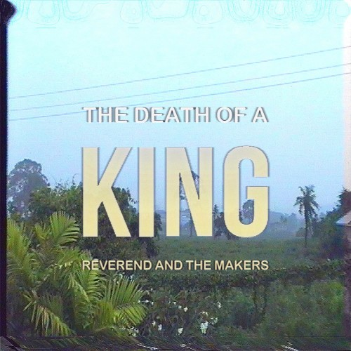 [TR24][OF] Reverend And The Makers - The Death Of A King (Deluxe Edition) - 2017 (Alternative, Indie)