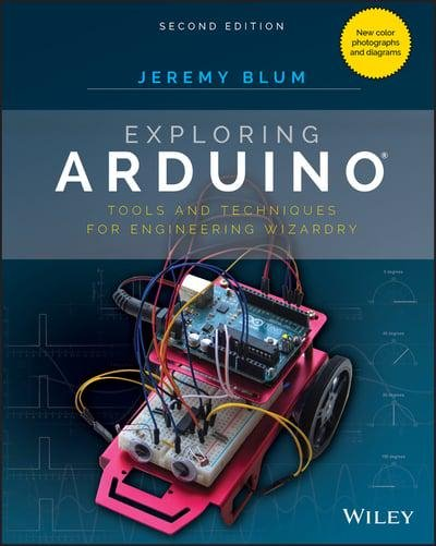 Exploring Arduino. Tools and Techniques for Engineering Wizardry Second Edition - Jeremy Blum