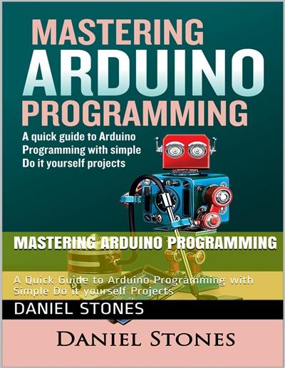 Daniel Stones - Mastering Arduino Programming (2020)